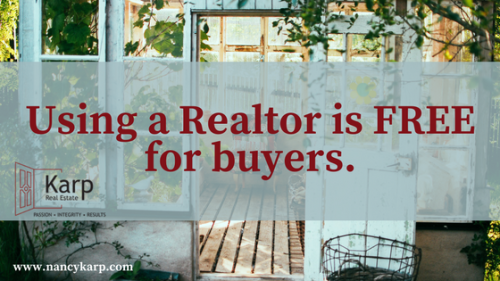 NANCY Using a Realtor is FREE for buyers.